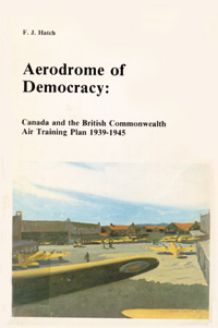 Aerodrome of Democracy: Canada and the British Commonwealth Air Training Plan 1939-1945