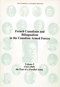 French Canadians and Bilingualism in the Canadian Forces, Volume I, 1763-1969: The Fear of a Parallel Army
