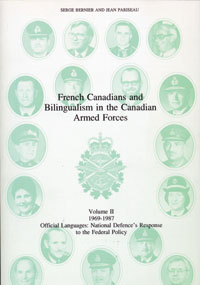 French Canadians and Bilingualism in the Canadian Forces, Volume II, 1969-1987: Official Languages: National Defence's Response to the Federal Policy