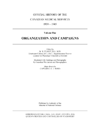Official History of the Canadian Medical Services, 1939-1945, Vol 1 Organization and Campaigns