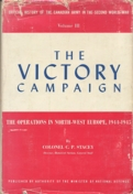 Official History of the Canadian Army in the Second World War, Vol III The Victory Campaign: The Operations in Northwest Europe, 1944-45